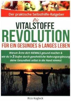 Die Vitalstoffe-Revolution für ein gesundes & langes Leben - Kogleck, Rico
