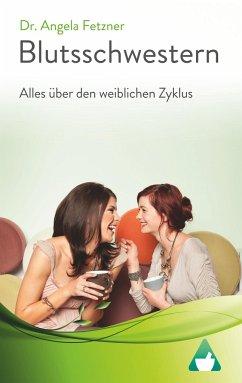 Blutsschwestern - Alles über den weiblichen Zyklus - Fetzner, Angela