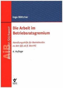 Die Arbeit im Betriebsratsgremium - Böttcher, Inge