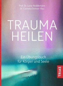 Trauma heilen - Reddemann, Luise; Dehner-Rau, Cornelia