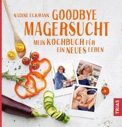 Goodbye Magersucht - Eckmann, Nadine