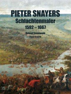 Pieter Snayers 1592 - 1667 - Der Schlachtenmaler des 17. Jahrhunderts - Sennewald, Roland; Hrncirik, Pavel
