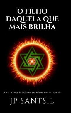 O Fillho Daquela Que Mais Brilha - A incrível saga do Quilombo dos Palmares no Novo Mundo - Santsil, Jp