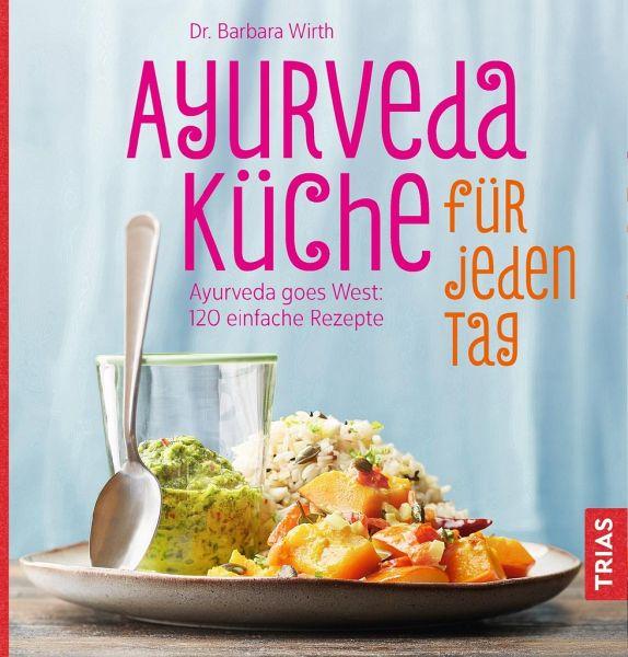 Ayurveda-Küche für jeden Tag von Barbara Wirth - Buch - bücher.de