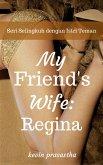 My Best Friend's Wife: Regina (Seri Selingkuh dengan Istri Teman) (eBook, ePUB)