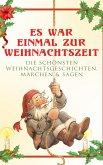 Es war einmal zur Weihnachtszeit: Die schönsten Weihnachtsgeschichten, Märchen & Sagen (eBook, ePUB)