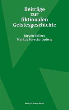 Beiträge zur fiktionalen Geistesgeschichte (eBook, PDF) - Bellers, Jürgen; Porsche-Ludwig, Markus
