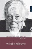 Komponisten in Bayern. Band 62: Wilhelm Killmayer / Komponisten in Bayern .62