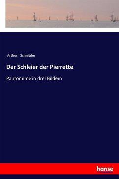 Der Schleier der Pierrette - Schnitzler, Arthur