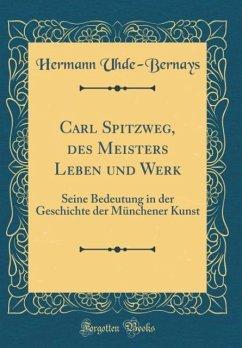 Carl Spitzweg, des Meisters Leben und Werk