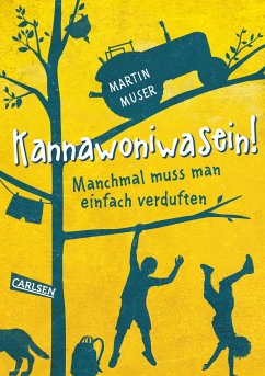Manchmal muss man einfach verduften / Kannawoniwasein Bd.1 - Muser, Martin