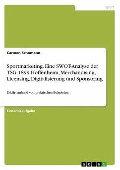 Sportmarketing. Eine SWOT-Analyse der TSG 1899 Hoffenheim, Merchandising, Licensing, Digitalisierung und Sponsoring - Schomann, Carmen