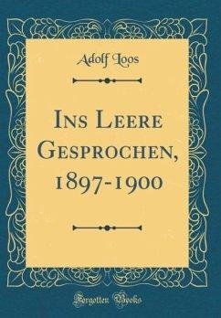 Ins Leere Gesprochen, 1897-1900 (Classic Reprint)
