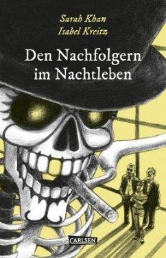 Den Nachfolgern im Nachtleben / Die Unheimlichen Bd.1 - Khan, Sarah; Kreitz, Isabel