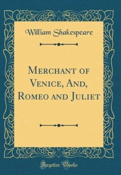 Merchant of Venice, And, Romeo and Juliet (Classic Reprint)