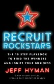 Recruit Rockstars: The 10 Step Playbook to Find the Winners and Ignite Your Business