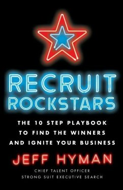 Recruit Rockstars: The 10 Step Playbook to Find the Winners and Ignite Your Business - Hyman, Jeff