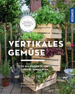 Vertikales Gemüse - Maag, Sibylle; Maag, Rebekka; Maag, Michael