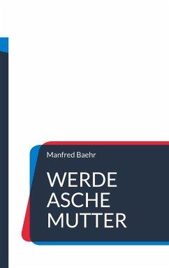 Werde Asche Mutter (eBook, ePUB)