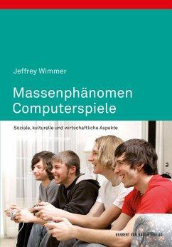 Massenphänomen Computerspiele (eBook, PDF) - Wimmer, Jeffrey