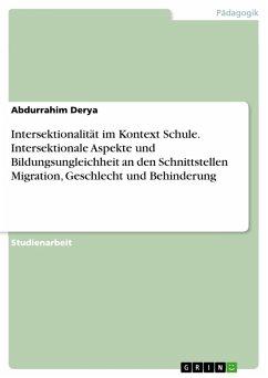 Intersektionalität im Kontext Schule. Intersektionale Aspekte und Bildungsungleichheit an den Schnittstellen Migration, Geschlecht und Behinderung (eBook, PDF)
