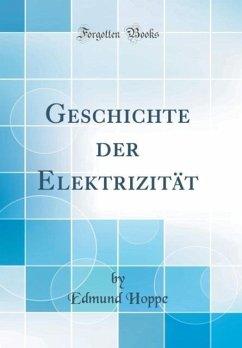 Geschichte der Elektrizität (Classic Reprint)