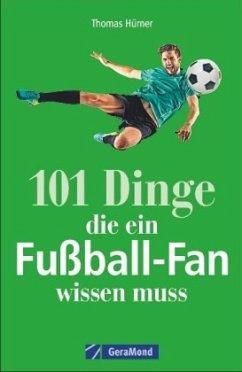 101 Dinge, die ein Fußball-Fan wissen muss - Hürner, Thomas