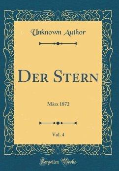 Der Stern, Vol. 4: März 1872 (Classic Reprint)