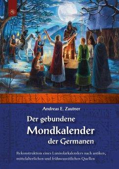 Der gebundene Mondkalender der Germanen - Zautner, Andreas E.