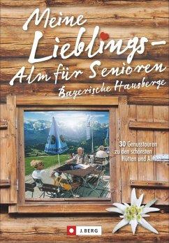 Meine Lieblings-Alm für Senioren Bayerische Hausberge - Bahnmüller, Wilfried Und Lisa; Meier, Markus Und Janina
