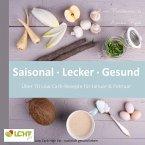 LCHF pur: Saisonal. Lecker. Gesund - über 70 Low Carb-Rezepte für Januar & Februar