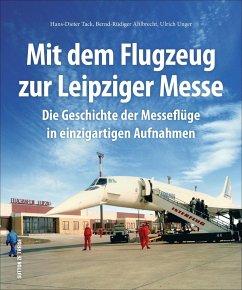 Mit dem Flugzeug zur Leipziger Messe - Tack, Hans-Dieter; Ahlbrecht, Bernd-Rüdiger; Unger, Ulrich