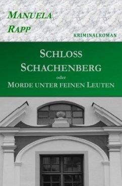 Schloss Schachenberg oder Morde unter feinen Leuten - Rapp, Manuela