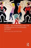 Russia - Art Resistance and the Conservative-Authoritarian Zeitgeist (eBook, PDF)