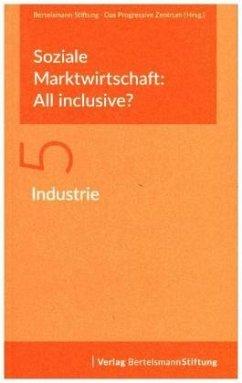 Soziale Marktwirtschaft: All inclusive? Band 5: Industrie