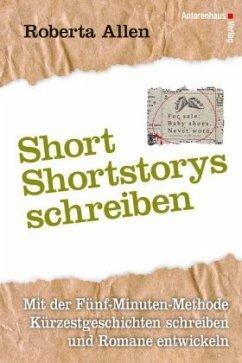 Short-Shortstorys schreiben - Kürzestgeschichten schreiben - Allen, Roberta