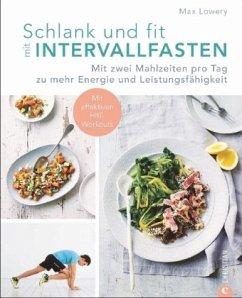 Schlank und fit mit Intervallfasten - Lowery, Max
