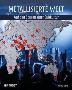 Metallisierte Welt - auf den Spuren einer Subkultur (eBook, ePUB) - Grütz, Moritz