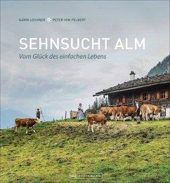 Sehnsucht Alm - Felbert, Peter von; Lochner, Karin