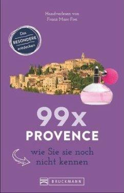 99 x Provence und Cote d'Azur wie Sie sie noch nicht kennen - Frei, Franz M.