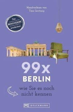99 x Berlin wie Sie es noch nicht kennen - Gerstung, Tina