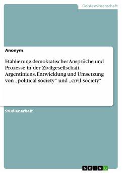 Etablierung demokratischer Ansprüche und Prozesse in der Zivilgesellschaft Argentiniens. Entwicklung und Umsetzung von