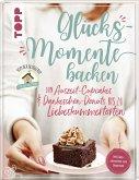 Glücksmomente backen. Von Auszeit-Cupcakes & Dankeschön-Donuts bis zu Liebeskummertorten von der Bloggerin