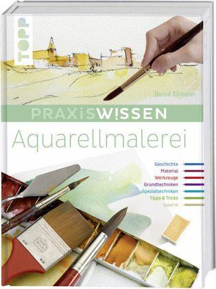 Praxiswissen Aquarellmalerei - Klimmer, Bernd