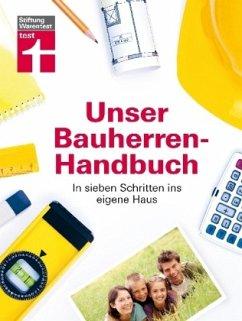 Unser Bauherren-Handbuch - Haas, Karl-Gerhard; Krisch, Rüdiger; Siepe, Werner; Steeger, Frank