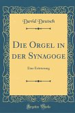 Die Orgel in Der Synagoge: Eine Erörterung (Classic Reprint)