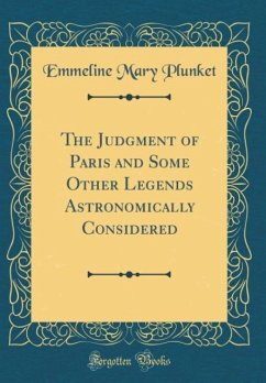 The Judgment of Paris and Some Other Legends Astronomically Considered (Classic Reprint)