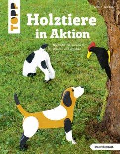 Holztiere in Aktion (kreativ.kompakt) - Täubner, Armin