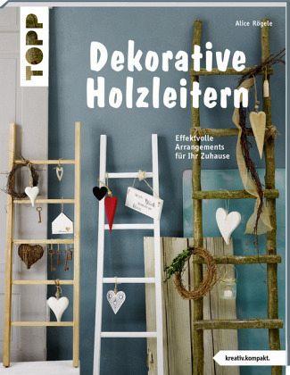 Dekorative Bücher dekorative holzleitern (kreativ.kompakt) von alice rögele portofrei
