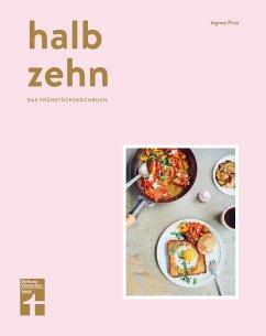 halb zehn - das Frühstückskochbuch - Prus, Agnes